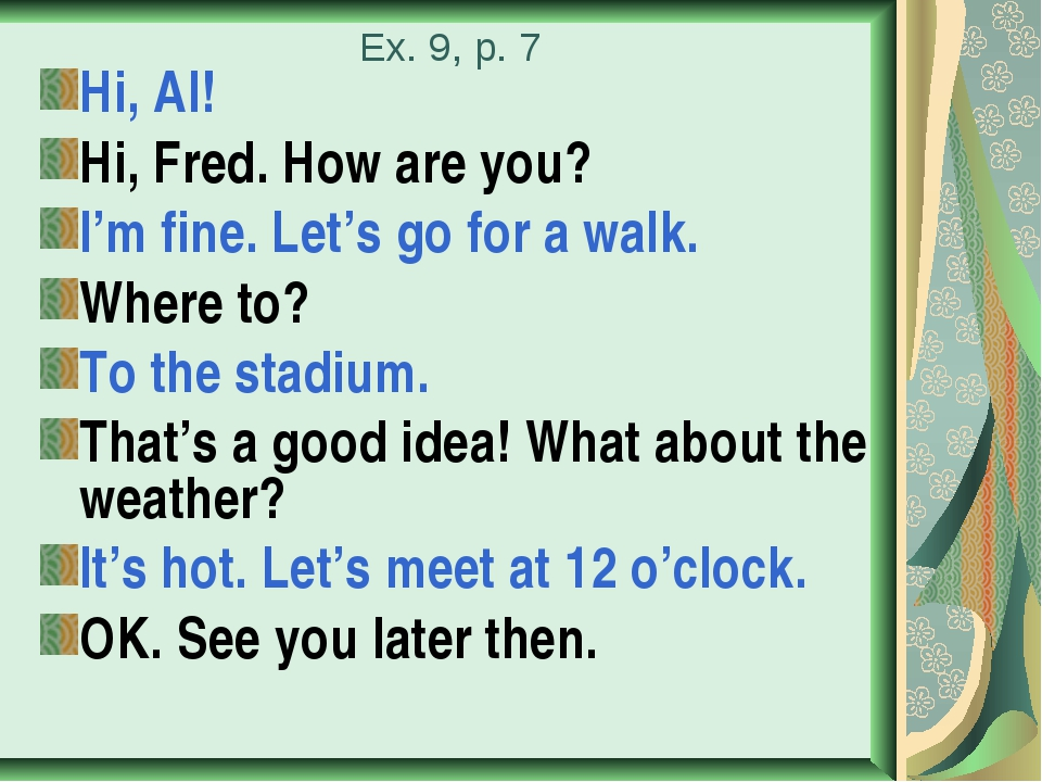 Ex. 9, p. 7 Hi, Al! Hi, Fred. How are you? I'm fine. Let's go for a walk. Whe...