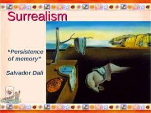 "Surrealism * * ""Persistence of memory"" Salvador Dali"