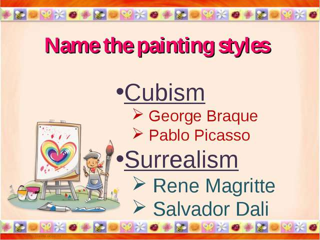 Name the painting styles Cubism George Braque Pablo Picasso Surrealism Rene M...