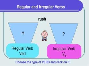 Regular and Irregular Verbs ? ? rush Regular Verb Ved Irregular Verb V2 Choos