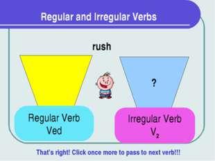 Regular and Irregular Verbs ? rush Regular Verb Ved Irregular Verb V2 That's