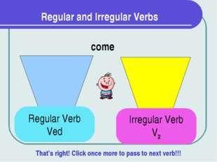 Regular and Irregular Verbs come Regular Verb Ved Irregular Verb V2 That's ri