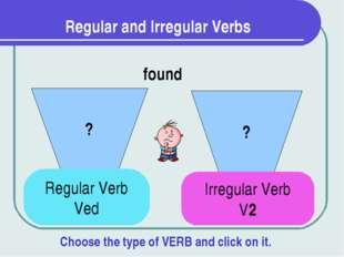 Regular and Irregular Verbs ? ? found Regular Verb Ved Irregular Verb V2 Choo