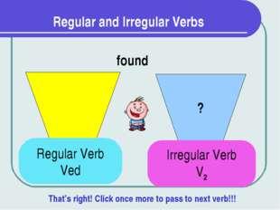 Regular and Irregular Verbs ? found Regular Verb Ved Irregular Verb V2 That's