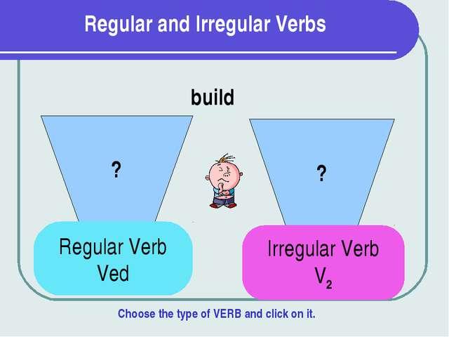 Regular and Irregular Verbs ? ? build Regular Verb Ved Irregular Verb V2 Choo...