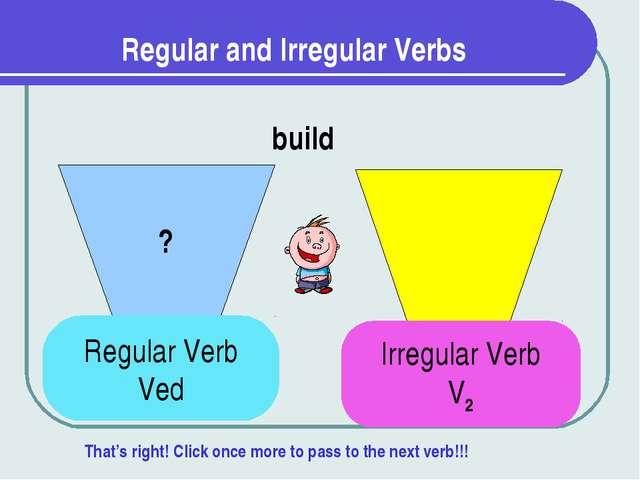 Regular and Irregular Verbs ? build Regular Verb Ved Irregular Verb V2 That's...