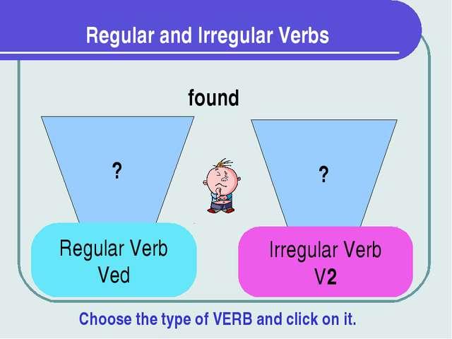 Regular and Irregular Verbs ? ? found Regular Verb Ved Irregular Verb V2 Choo...
