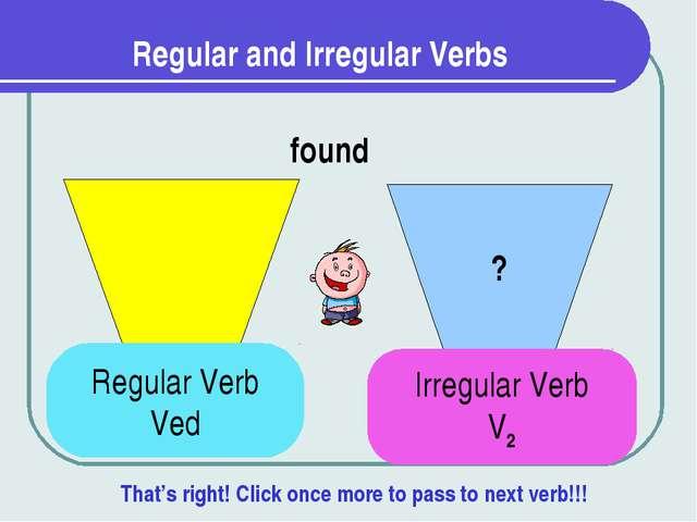 Regular and Irregular Verbs ? found Regular Verb Ved Irregular Verb V2 That's...