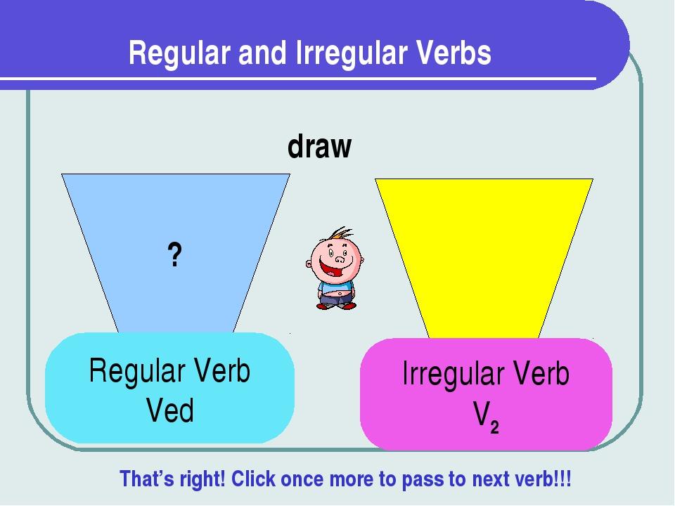 Regular and Irregular Verbs ? draw Regular Verb Ved Irregular Verb V2 That's...