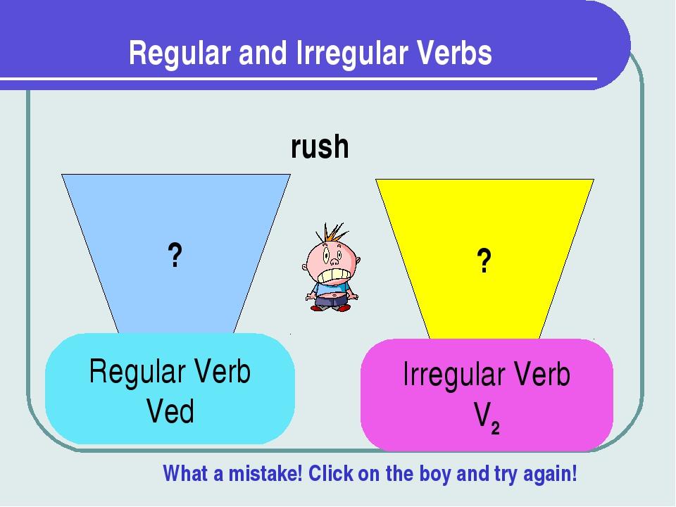 Regular and Irregular Verbs ? ? rush Regular Verb Ved Irregular Verb V2 What...