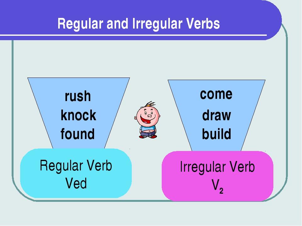 Regular and Irregular Verbs Regular Verb Ved Irregular Verb V2 found knock ru...