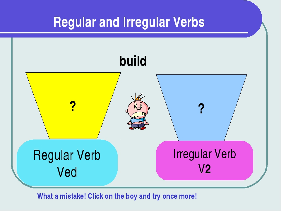 Regular and Irregular Verbs ? ? build Regular Verb Ved Irregular Verb V2 What...