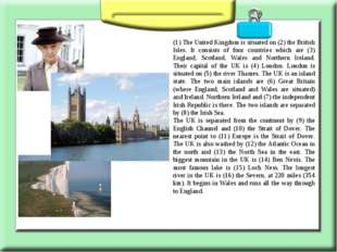 (1) The United Kingdom is situated on (2) the British Isles. It consists of f