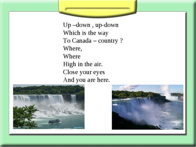Up –down , up-down Which is the way To Canada – country ? Where, Where High i...