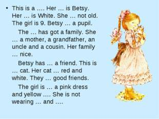 This is a …. Her … is Betsy. Her … is White. She … not old. The girl is 9. Be