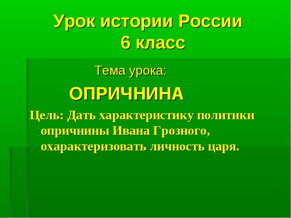 Урок истории России 6 класс Тема урока: ОПРИЧНИНА Цель: Дать характеристику п...