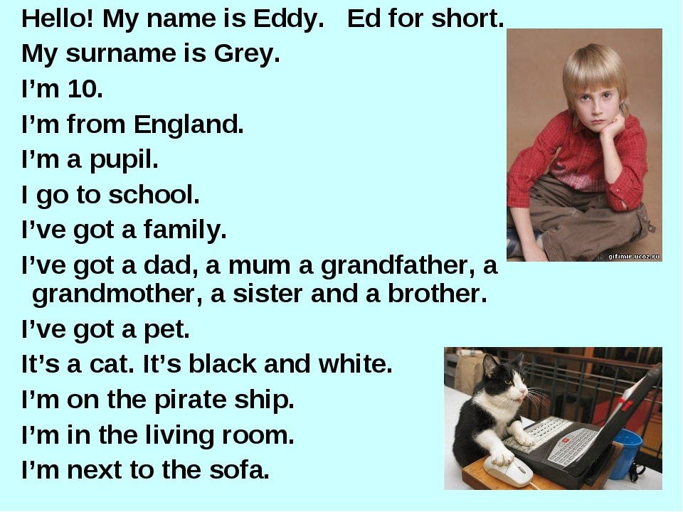 Hello! My name is Eddy. Ed for short. My surname is Grey. I'm 10. I'm from E...