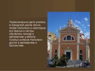 Первоначально дети учились в городской школе Аяччо, позже Наполеон и некотор