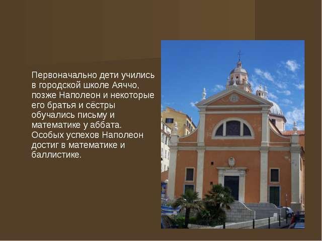 Первоначально дети учились в городской школе Аяччо, позже Наполеон и некотор...