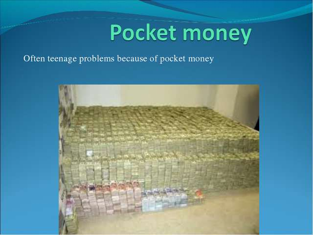 Often teenage problems because of pocket money