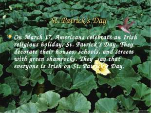 St. Patrick's Day On March 17, Americans celebrate an Irish religious holiday