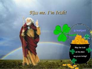 Kiss me. I'm Irish! English teacher