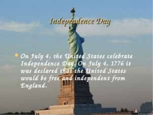 Independence Day On July 4, the United States celebrate Independence Day. On