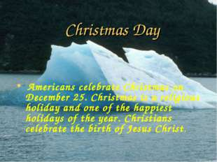 Christmas Day Americans celebrate Christmas on December 25. Christmas is a re