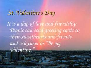 St. Valentine's Day It is a day of love and friendship. People can send greet