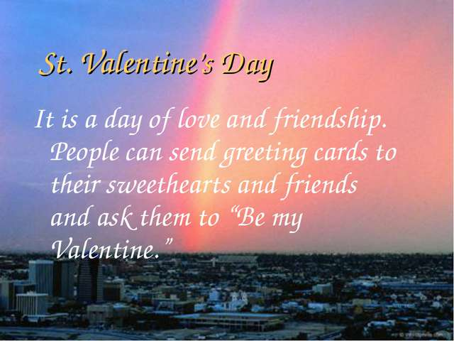 St. Valentine's Day It is a day of love and friendship. People can send greet...