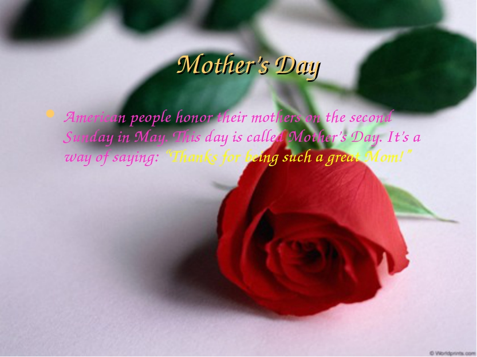 Mother's Day American people honor their mothers on the second Sunday in May....