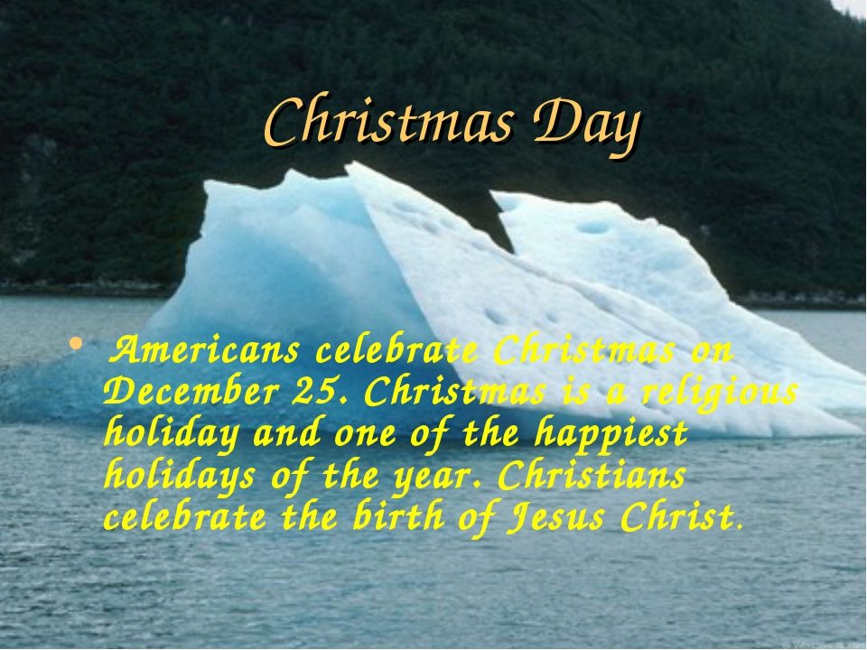 Christmas Day Americans celebrate Christmas on December 25. Christmas is a re...