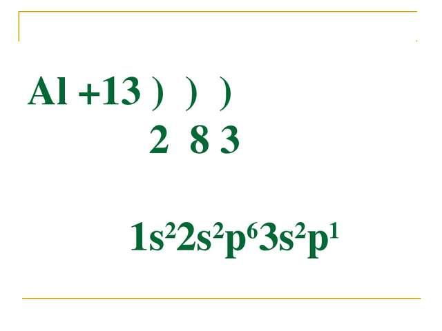 Al +13 ) ) ) 2 8 3 1s22s2p63s2p1