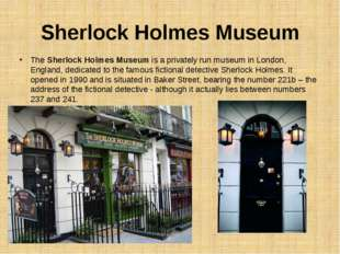 Sherlock Holmes Museum The Sherlock Holmes Museum is a privately run museum