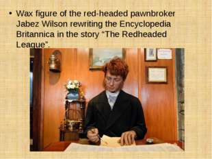 Wax figure of the red-headed pawnbroker Jabez Wilson rewriting the Encycloped
