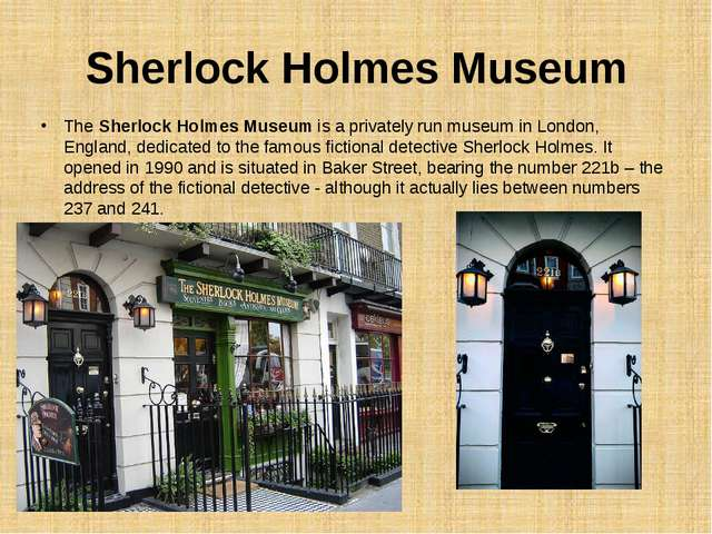 Sherlock Holmes Museum The Sherlock Holmes Museum is a privately run museum...