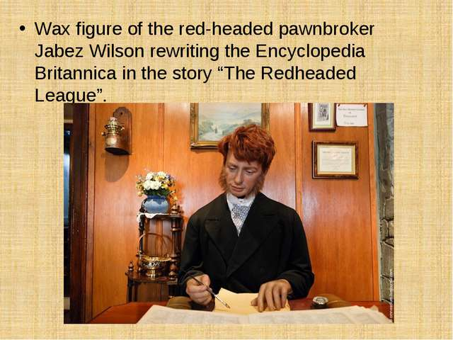 Wax figure of the red-headed pawnbroker Jabez Wilson rewriting the Encycloped...