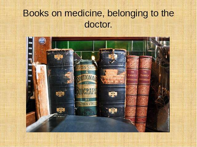 Books on medicine, belonging to the doctor.