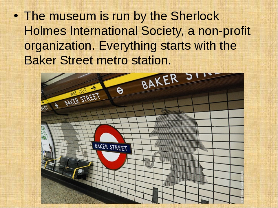 The museum is run by the Sherlock Holmes International Society, a non-profit...