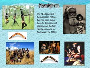 The Aborigines are the Australian natives that had been living there for thou