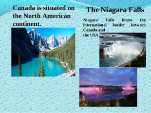 Canada is situated on the North American continent. The Niagara Falls Niagara