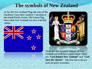 The symbols of New Zealand As for the New Zealand Flag, the stars of the Sout