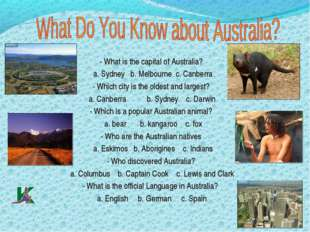 - What is the capital of Australia? a. Sydney b. Melbourne c. Canberra - Whic