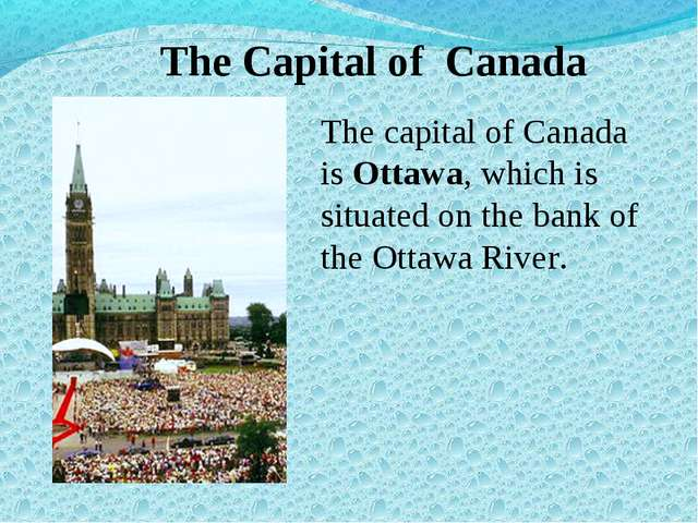 The Capital of Canada The capital of Canada is Ottawa, which is situated on t...