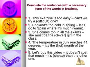 1. This exercise is too easy – can't we try а (difficult) one? 2. England's t
