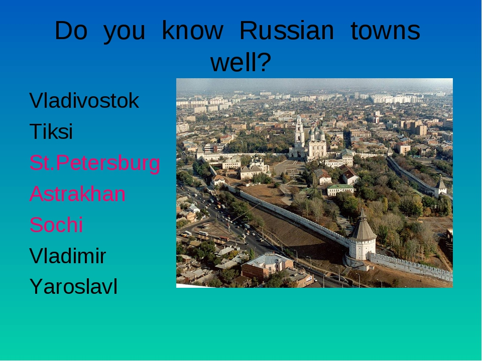 Do you know Russian towns well? Vladivostok Tiksi St.Petersburg Astrakhan Soc...