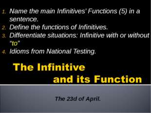 Name the main Infinitives' Functions (5) in a sentence. Define the functions