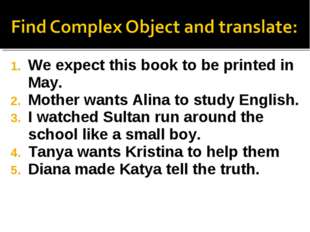 We expect this book to be printed in May. Mother wants Alina to study English