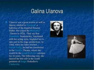 Galina Ulanova Ulanova was a great actress as well as dancer, studied in Petr