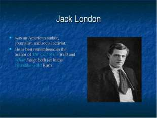 Jack London was an American author, journalist, and social activist. He is be
